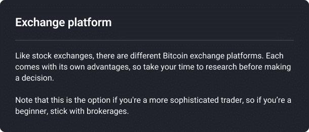 exchange platform, like stock exchanges, there are different bitcoin exchange platforms. Take your time to research before making a decision.